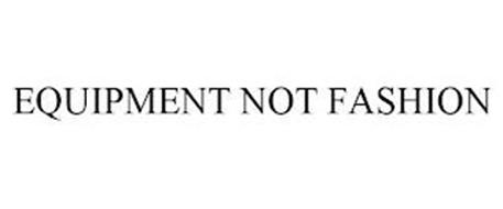 EQUIPMENT NOT FASHION