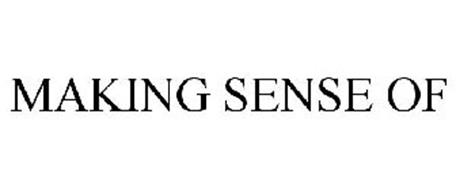 MAKING SENSE OF