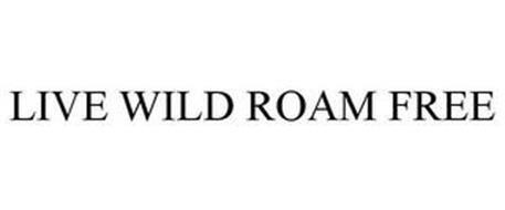 LIVE WILD ROAM FREE