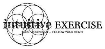 INTUITIVE EXERCISE TRUST YOUR BODY...FOLLOW YOUR HEART