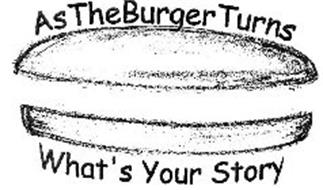 AS THE BURGER TURNS WHAT'S YOUR STORY