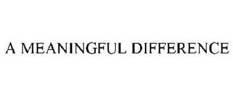 A MEANINGFUL DIFFERENCE