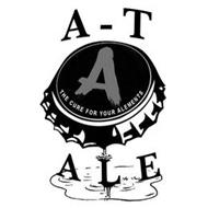 A-T ALE THE CURE FOR YOUR ALEMENTS A