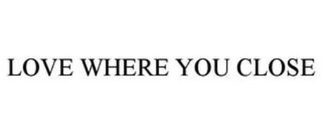 LOVE WHERE YOU CLOSE