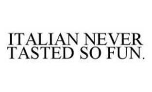 ITALIAN NEVER TASTED SO FUN.