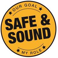 OUR GOAL SAFE & SOUND MY ROLE