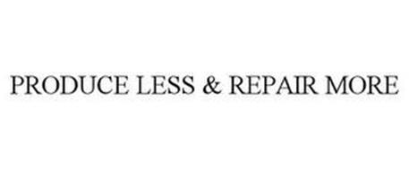 PRODUCE LESS & REPAIR MORE