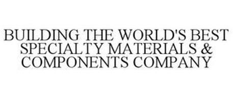 BUILDING THE WORLD'S BEST SPECIALTY MATERIALS & COMPONENTS COMPANY
