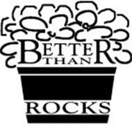 BETTER THAN ROCKS