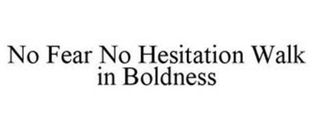 NO FEAR NO HESITATION WALK IN BOLDNESS