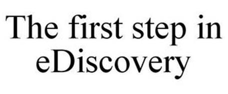 THE FIRST STEP IN EDISCOVERY