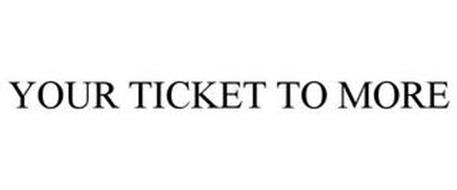 YOUR TICKET TO MORE