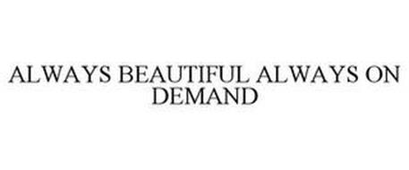 ALWAYS BEAUTIFUL ALWAYS ON DEMAND