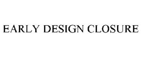 EARLY DESIGN CLOSURE