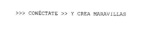 >>> CONECTATE >> Y CREA MARAVILLAS