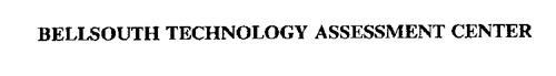 BELLSOUTH TECHNOLOGY ASSESSMENT CENTER