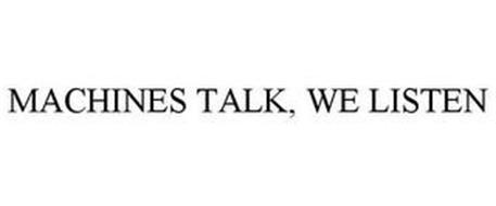 MACHINES TALK, WE LISTEN