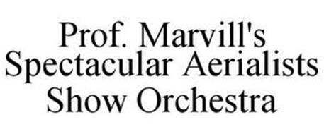PROF. MARVILL'S SPECTACULAR AERIALISTS SHOW ORCHESTRA