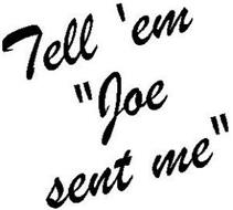 "TELL 'EM ""JOE SENT ME"""
