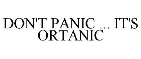 DON'T PANIC ... IT'S ORTANIC