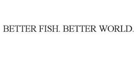 BETTER FISH. BETTER WORLD.