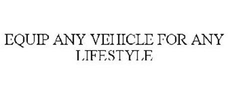 EQUIP ANY VEHICLE FOR ANY LIFESTYLE