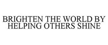 BRIGHTEN THE WORLD BY HELPING OTHERS SHINE