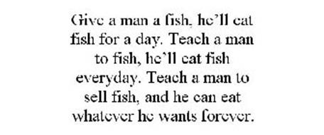 Give a man a fish he 39 ll eat fish for a day teach a man for Can i eat fish everyday