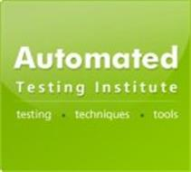 AUTOMATED TESTING INSTITUTE TESTING TECHNIQUES TOOLS