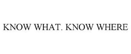 KNOW WHAT. KNOW WHERE