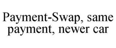 PAYMENT-SWAP, SAME PAYMENT, NEWER CAR