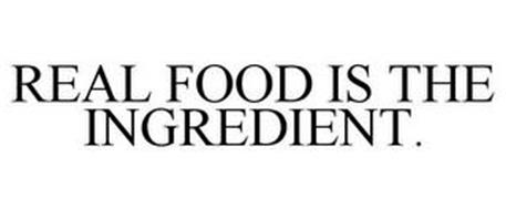 REAL FOOD IS THE INGREDIENT.