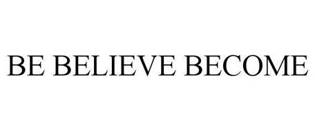 BE BELIEVE BECOME