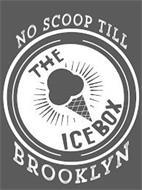 NO SCOOP TILL BROOKLYN THE ICE BOX