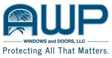 AWP WINDOWS AND DOORS, LLC PROTECTING ALL THAT MATTERS.