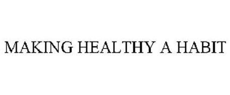 MAKING HEALTHY A HABIT