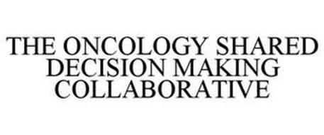 THE ONCOLOGY SHARED DECISION MAKING COLLABORATIVE