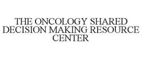THE ONCOLOGY SHARED DECISION MAKING RESOURCE CENTER