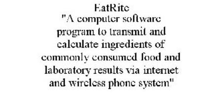 "EATRITE ""A COMPUTER SOFTWARE PROGRAM TO TRANSMIT AND CALCULATE INGREDIENTS OF COMMONLY CONSUMED FOOD AND LABORATORY RESULTS VIA INTERNET AND WIRELESS PHONE SYSTEM"""