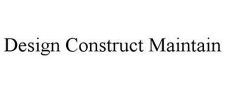 DESIGN CONSTRUCT MAINTAIN
