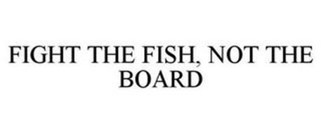 FIGHT THE FISH, NOT THE BOARD