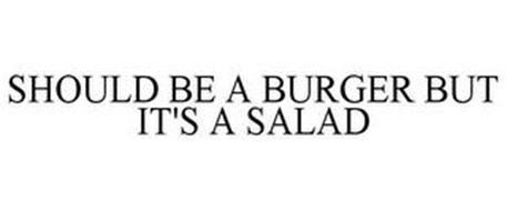 SHOULD BE A BURGER BUT IT'S A SALAD