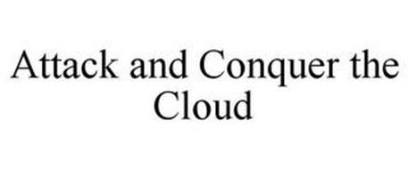ATTACK AND CONQUER THE CLOUD