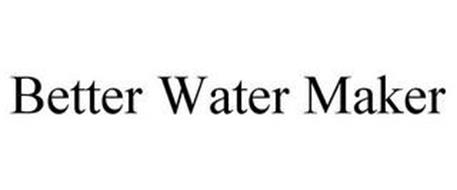 BETTER WATER MAKER