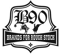 B90 BRANDS FOR ROUGH STOCK