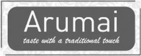 ARUMAI TASTE WITH A TRADITIONAL TOUCH