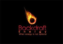 BACKDRAFT ENERGY WHEN ENERGY IS NOT OPTIONAL B
