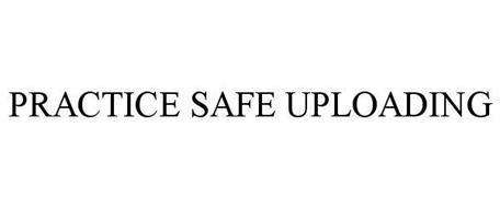PRACTICE SAFE UPLOADING