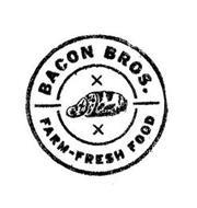 BACON BROS. FARM-FRESH FOOD X X