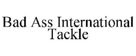 BAD ASS INTERNATIONAL TACKLE